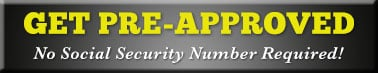 Get Pre-Approved. No Social Security Number Required