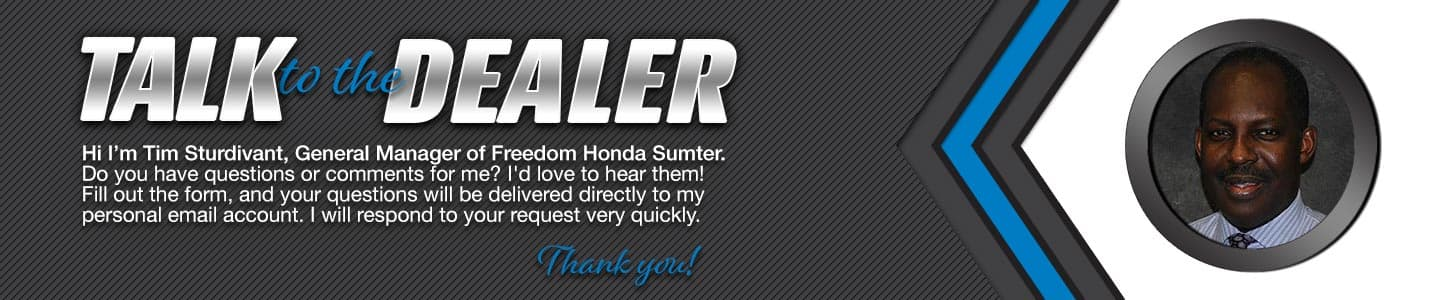 Talk to the Dealer Tim Sturdivant, General Manager at Freedom Honda Sumter