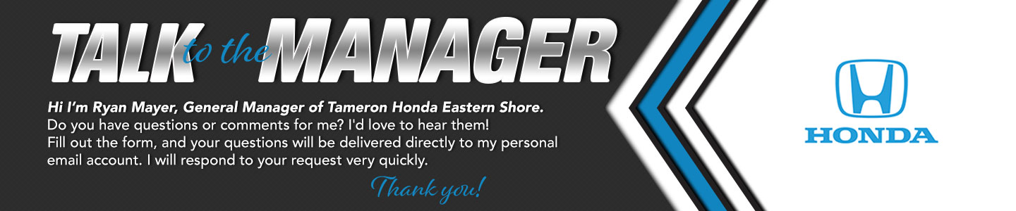 talk to dealer general manager of tameron honda of eastern shore
