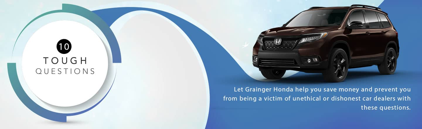 With these 10 Tough Questions, Grainger Honda will help you from being a victim of unethical car dealers.