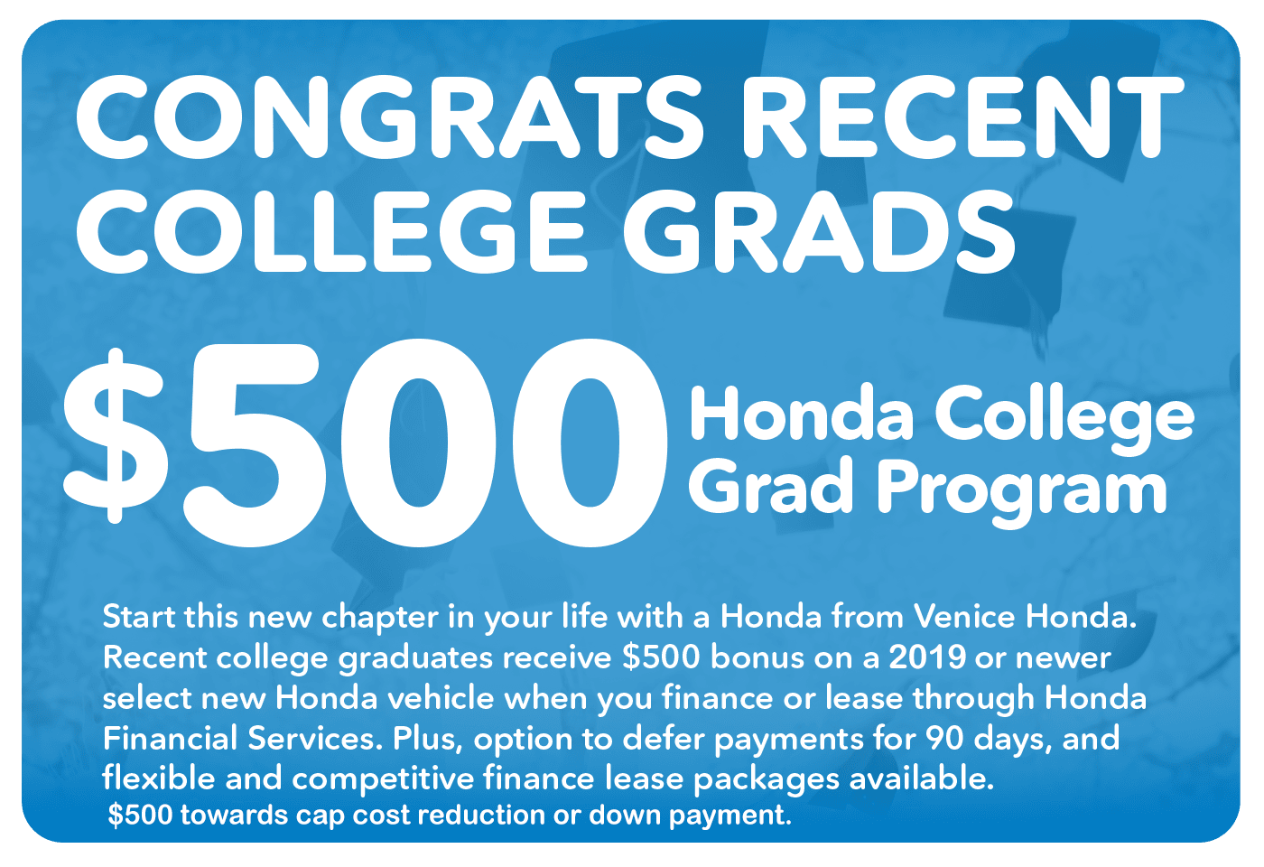 Congrats Recent College Grads. Receive $500 rebate with the Honda College Grad Program.