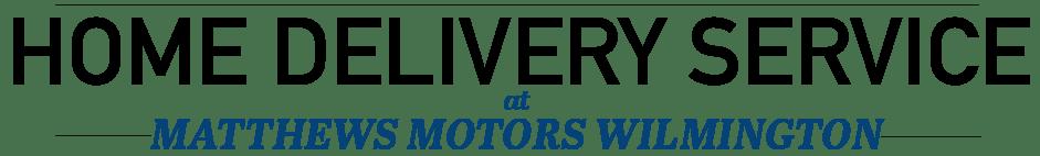 Schedule Home Delivery at Matthews Motors Wilmington