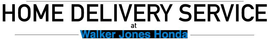 Home Delivery Service at Walker Jones Honda