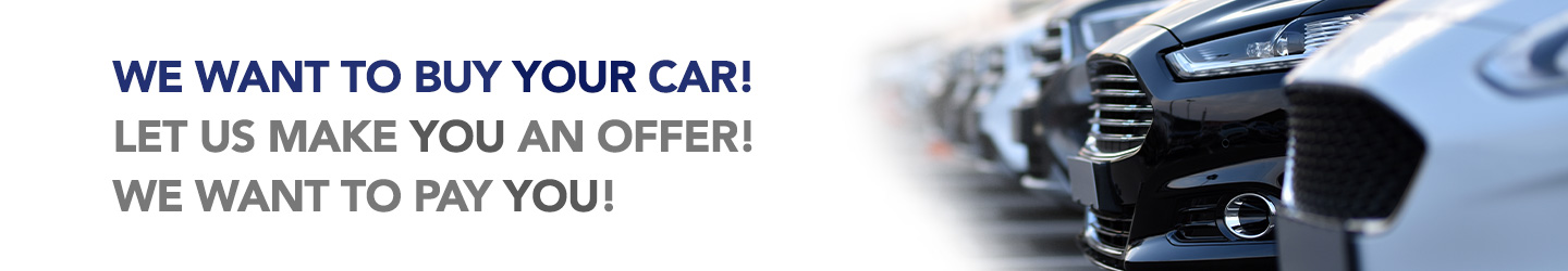 We Want To Buy Your Car! Let Us Make You An Offer!