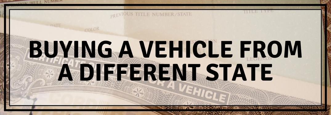 Image of a vehicle title overlaid with text reading buying a vehicle from a different state