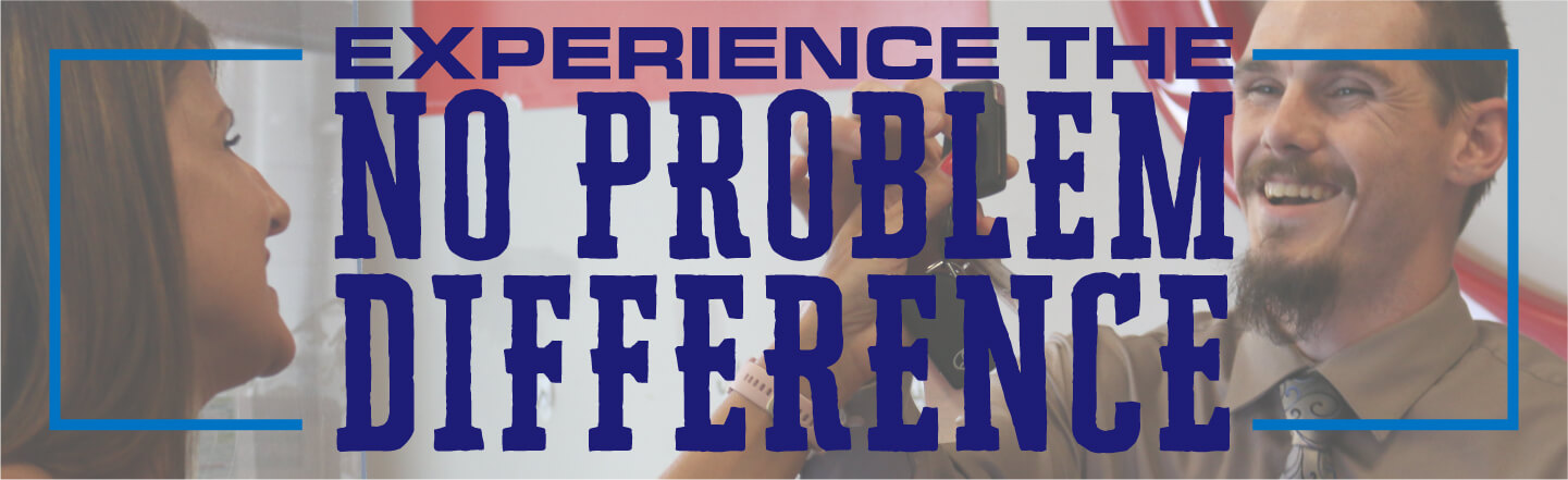 Experience the No Problem Difference