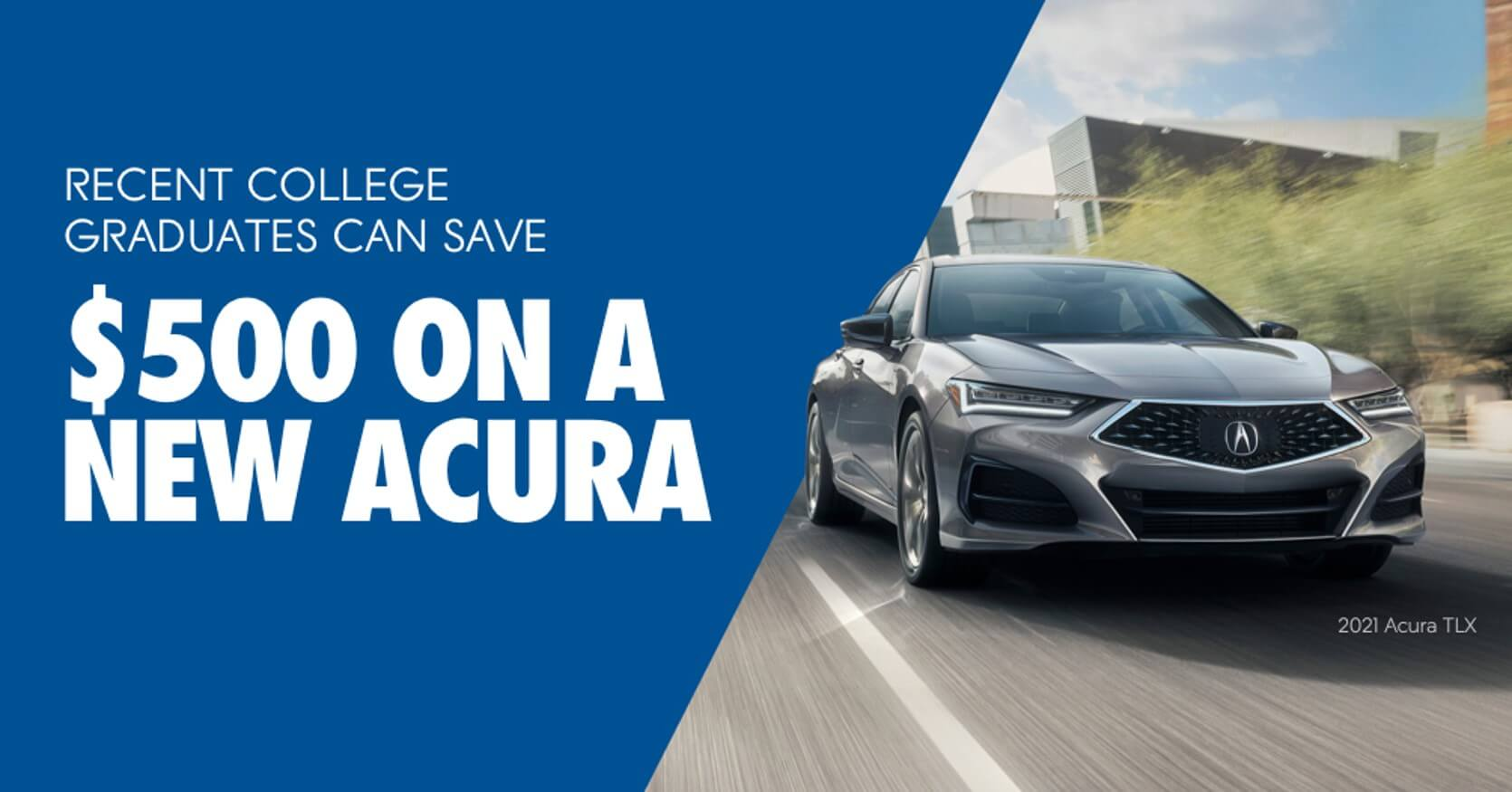 recent college graduates can save 500 on a new acura