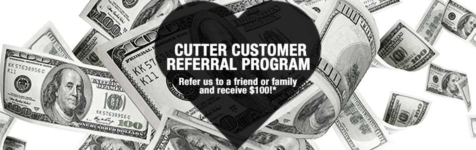 Cutter Referral Program will make you one hundred dollars!